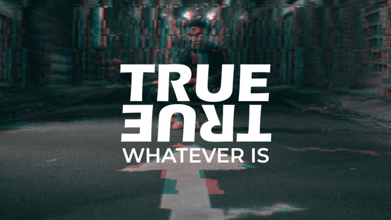 Whatever is True