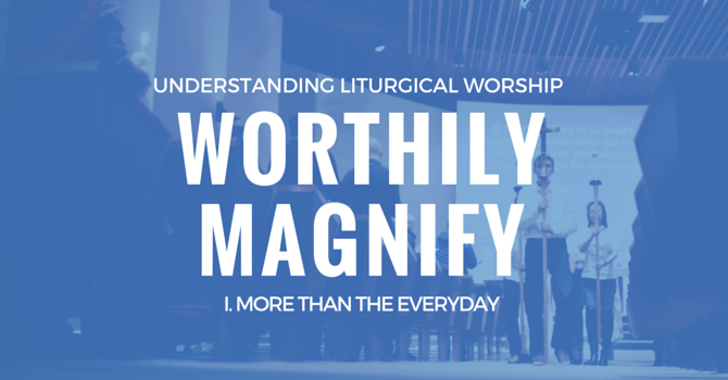 Worthily Magnify: A Video Series all about Liturgy image