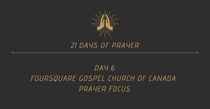 21 Days Of Prayer - Foursquare Canada Focus (Day 6) image