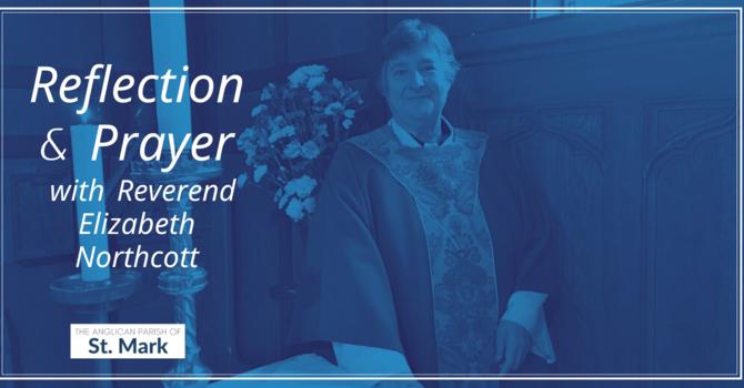 Reflection & Prayer with Rev. Elizabeth Northcott image