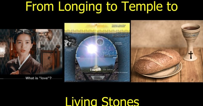 From Longing to Temple to Living Stones