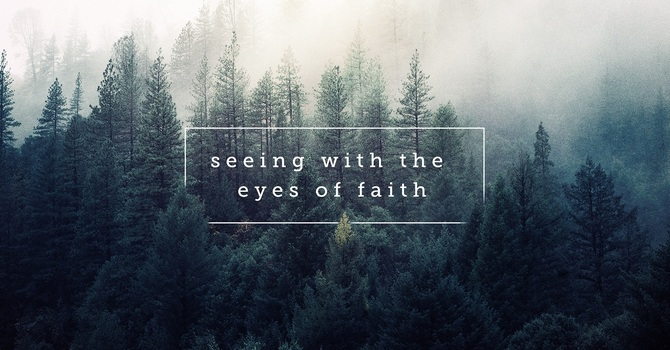 Seeing With Eyes Of Faith