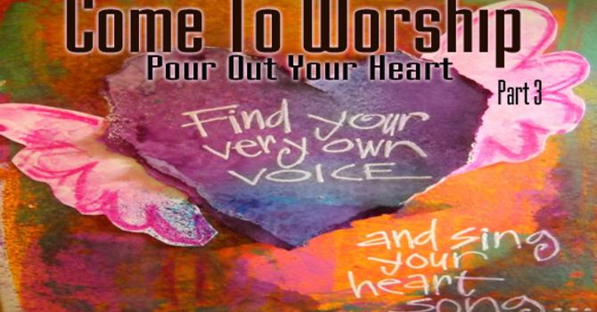 Part 3 -  Pour Out Your Heart
