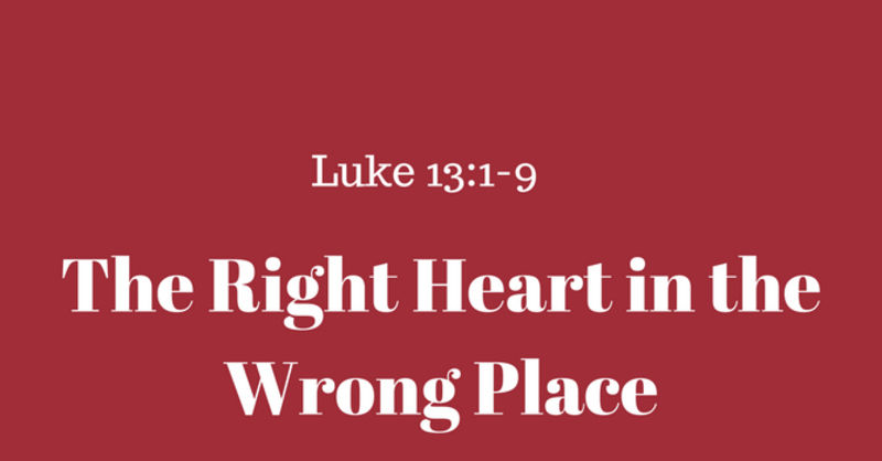 The Right Heart In A Wrong World Clairmont Community Church