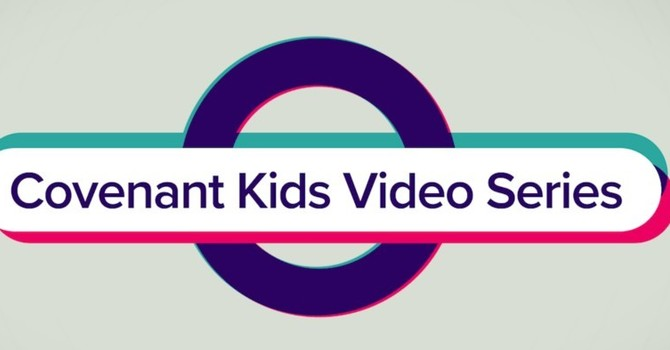 Covenant Kids Video Series: Lesson 5 is available now! image