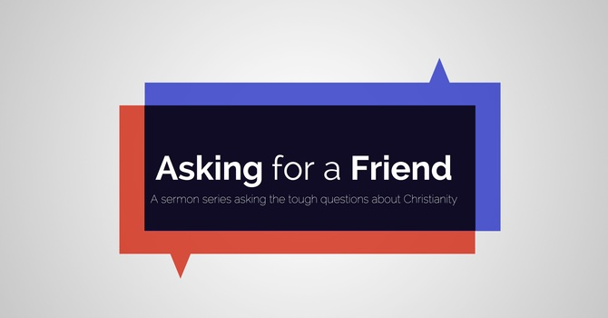 """Asking for a Friend"" - New sermon series image"