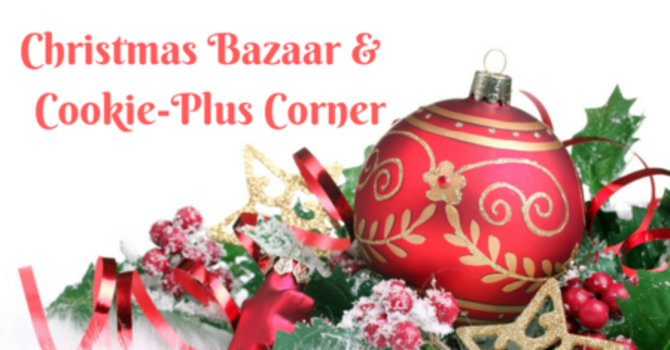 Join Us at Our Cookie-Plus Corner & Christmas Bazaar on Nov. 17 image