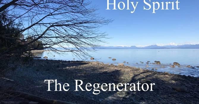 Holy Spirit: The Regenerator