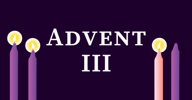 3rd Sunday in Advent 2020, 10:00 A.M.