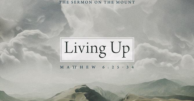Living Up: Matthew 6:25-34