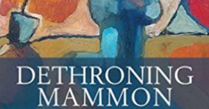 Lent 2017 Book Study: Dethroning Mammon- Making Money Serve Grace image