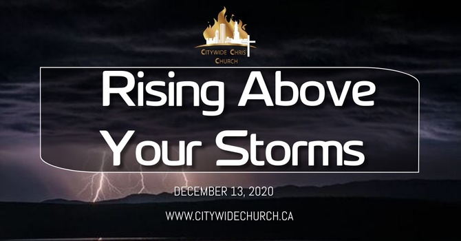 Rising above your storms.
