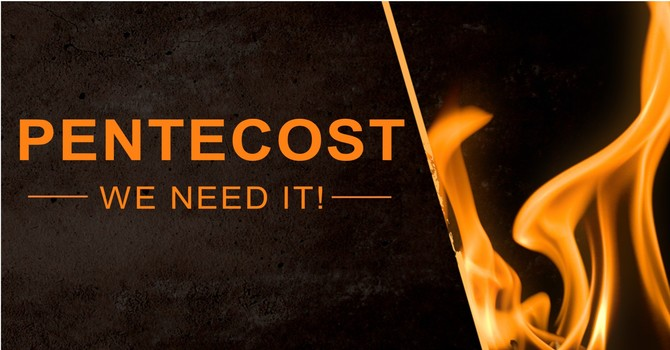 Pentecost - We Need It!