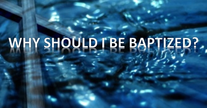 Why Should I Be Baptized