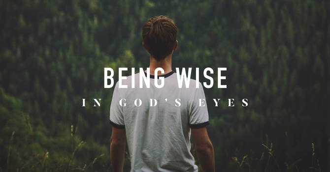 Being Wise In God's Eyes