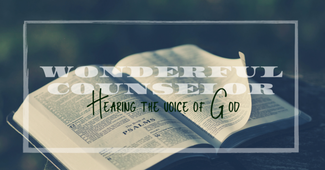 Wonderful Counselor-hearing the Voice of God