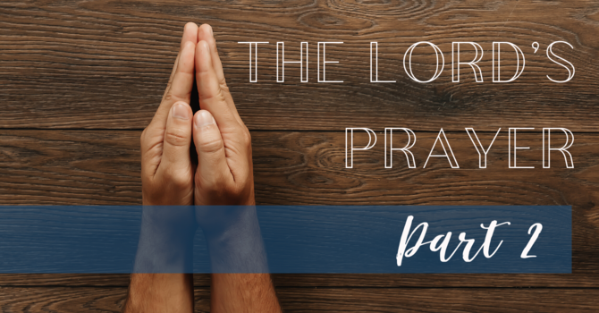 The Lord's Prayer - Part II