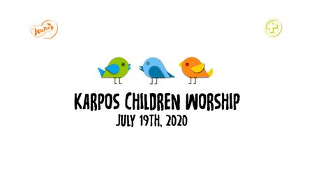 July 19th, 2020 Karpos Children Worship