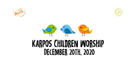December 20th, 2020 Karpos Children Worship