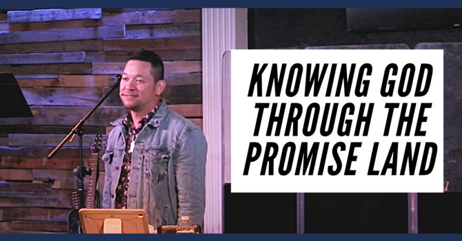 Knowing God Through the Promise Land