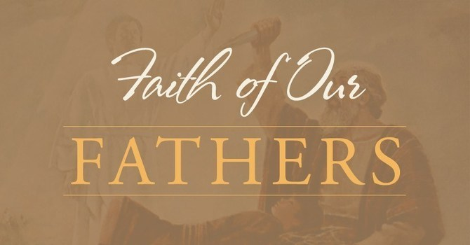 Faith of Our Fathers: The Journey
