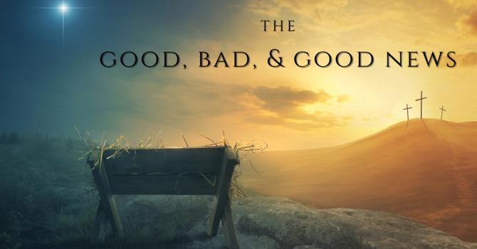The Good, Bad, & Good News