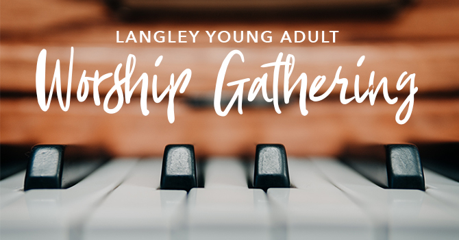 Langley Young Adults Worship Gathering