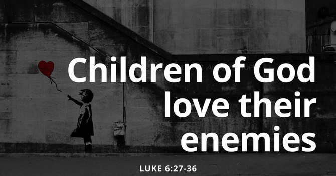 Children Of God Love Their Enemies