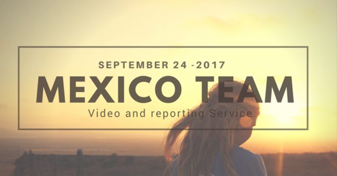 2017 Mexico Missions Reporting  Service