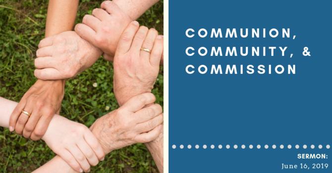Community, Communion, & Commission