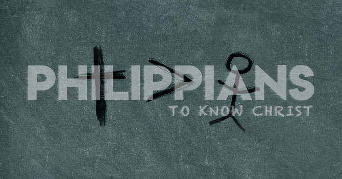 "Philippians ""To Know Christ"" Series.  Phil 3:1-21"