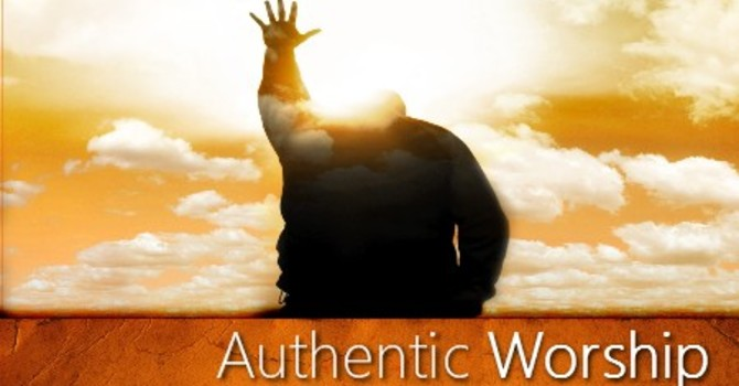 GOD SEEKS AUTHENTIC WORSHIPPERS