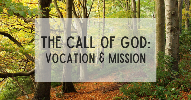 The Call of God: Vocation & Mission