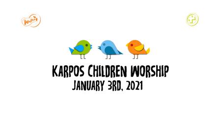 January 3rd, 2021 Karpos Children Worship