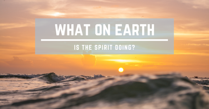 What on Earth is the Spirit Doing?