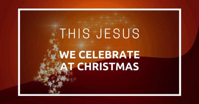 This Jesus We Celebrate at Christmas