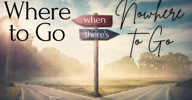 Where to Go When There's Nowhere to Go