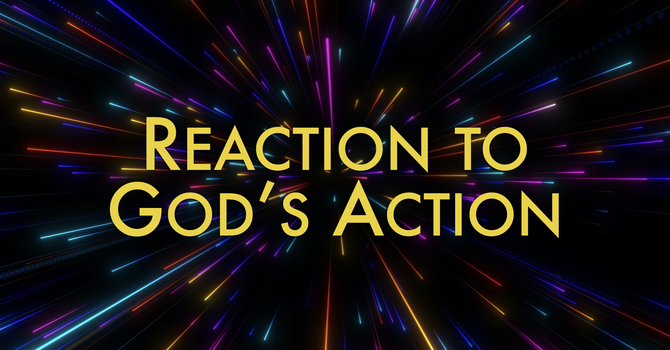 Reaction To God's Action