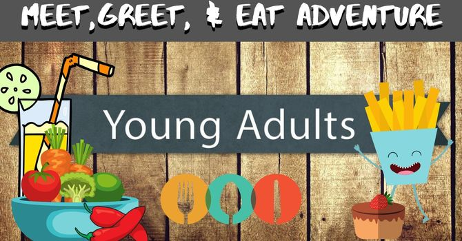 Young Adults - Meet, Greet, & Eat Adventure