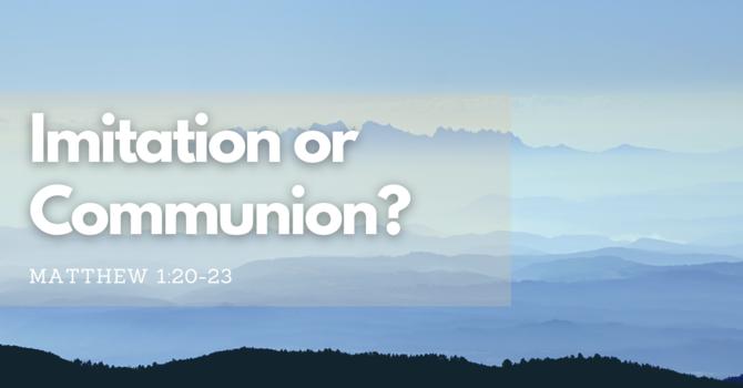 Imitation or Communion?