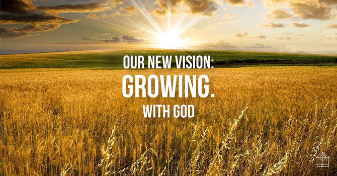 Our New Vision: Growing. With God