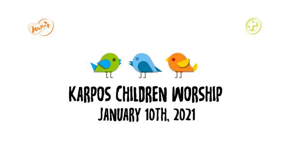 January 10th, 2021 Karpos Children Worship