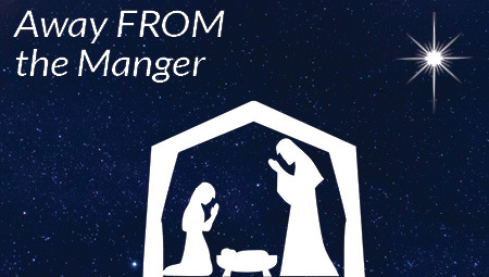 Away FROM the Manger