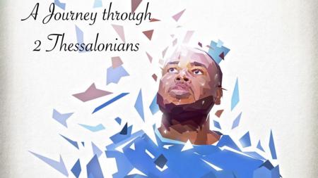 A Journey Through 2nd Thessalonians
