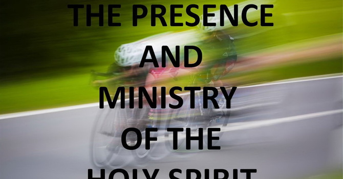 The Presence and Ministry of the Holy Spirit