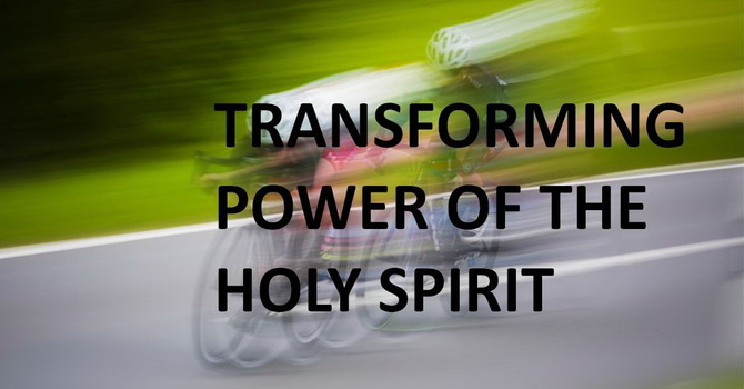Transforming Power of the Holy Spirit