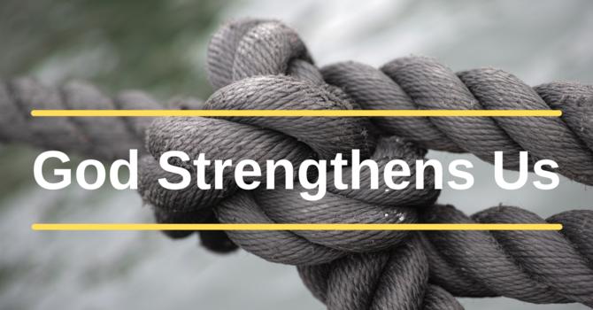 God Strengthens Us