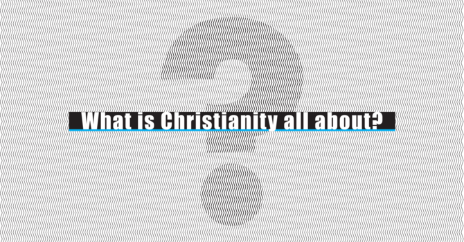 What Is Christianity All About?