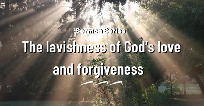 The lavishness of God's love and forgiveness at Bethlehem and Golgotha