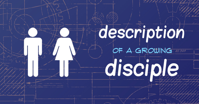 New Series: Description of a Growing Disciple image